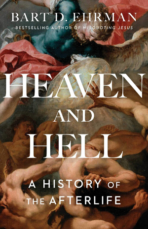 Heaven and Hell A History of the Afterlife