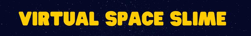 Virtual Space Slime