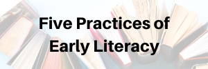 click here for the 5 practices of early literacy